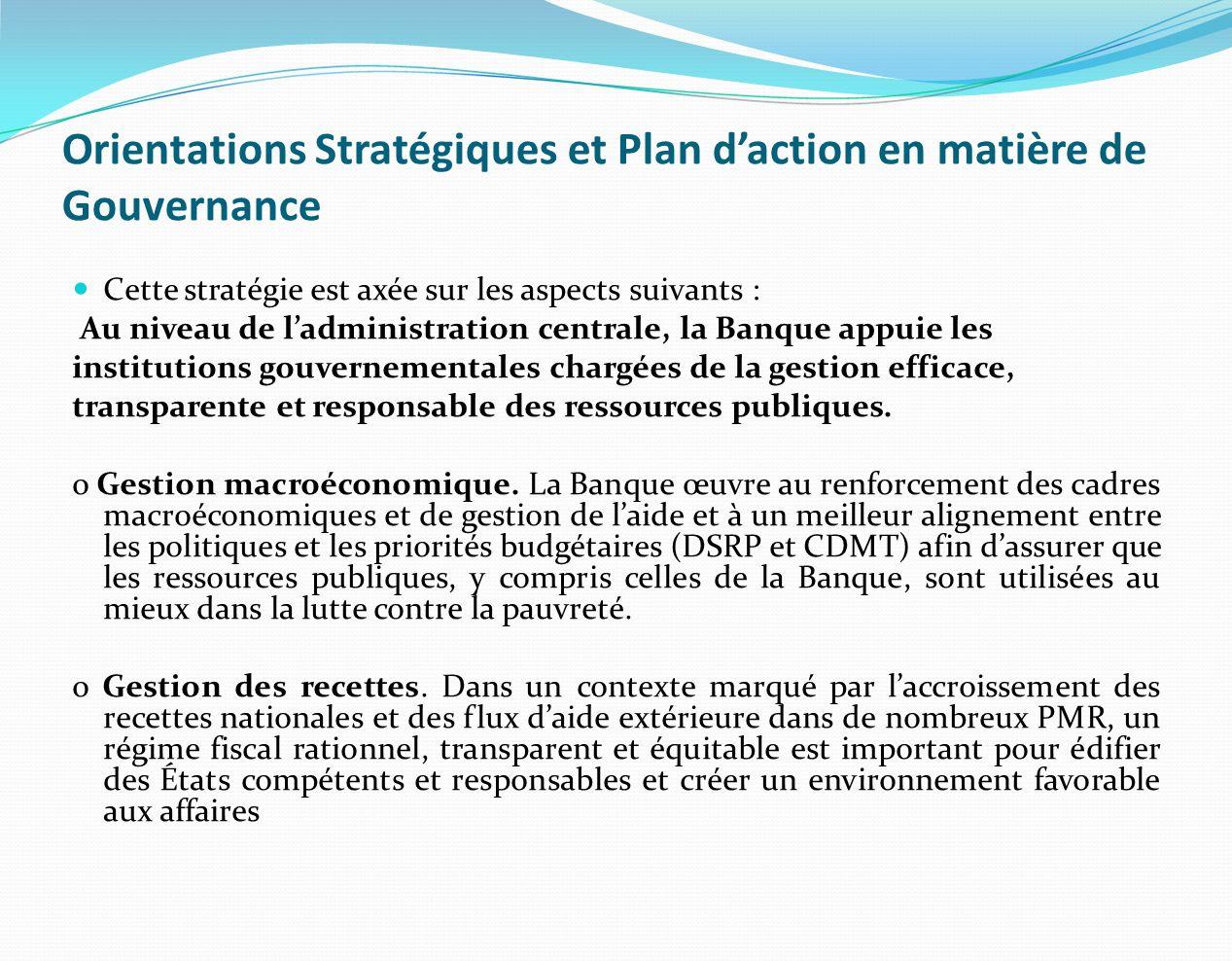 Orientations Stratégiques et Plan daction en matière de Gouvernance Cette stratégie est axée sur les aspects suivants : Au niveau de ladministration c