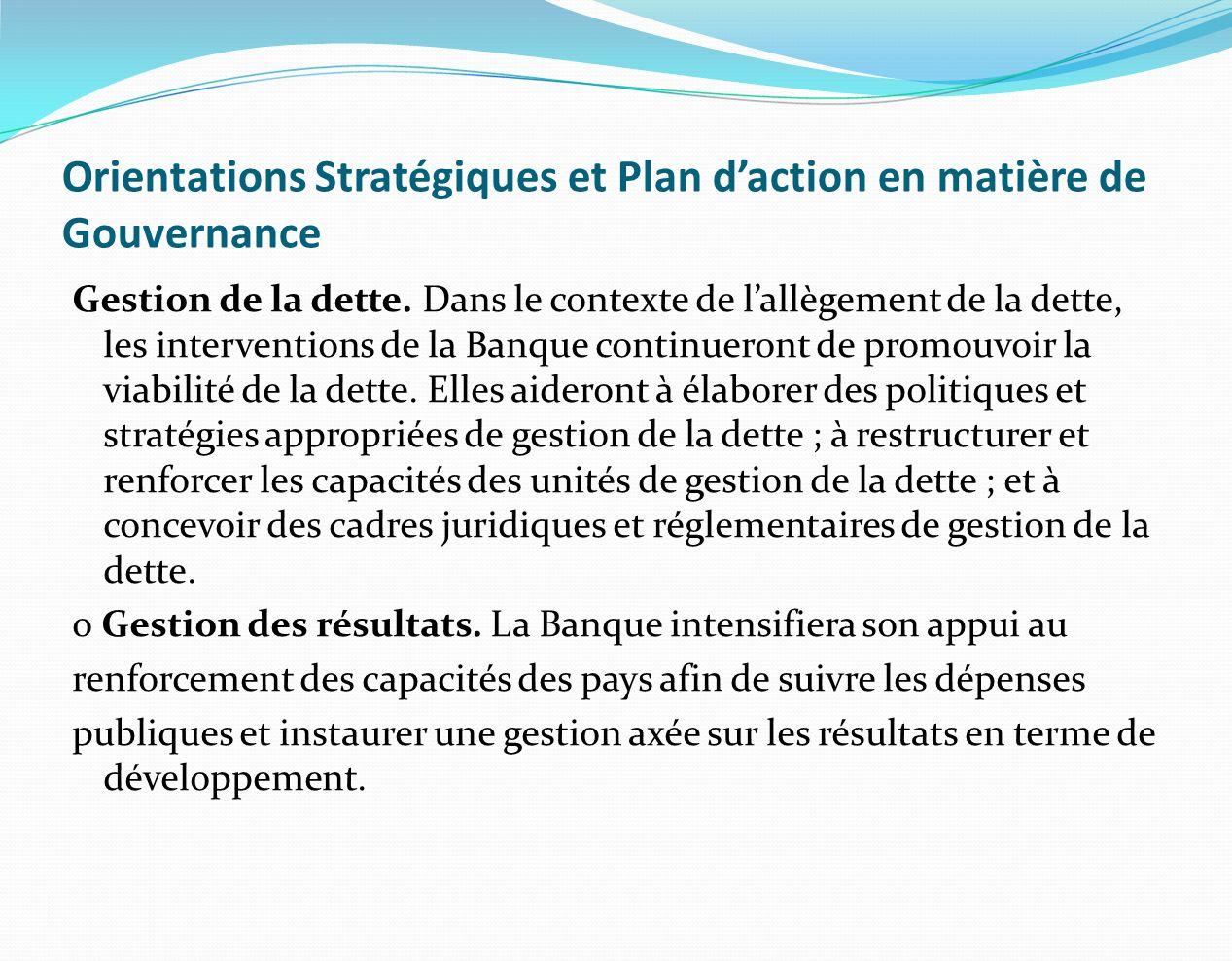 Orientations Stratégiques et Plan daction en matière de Gouvernance Gestion de la dette. Dans le contexte de lallègement de la dette, les intervention
