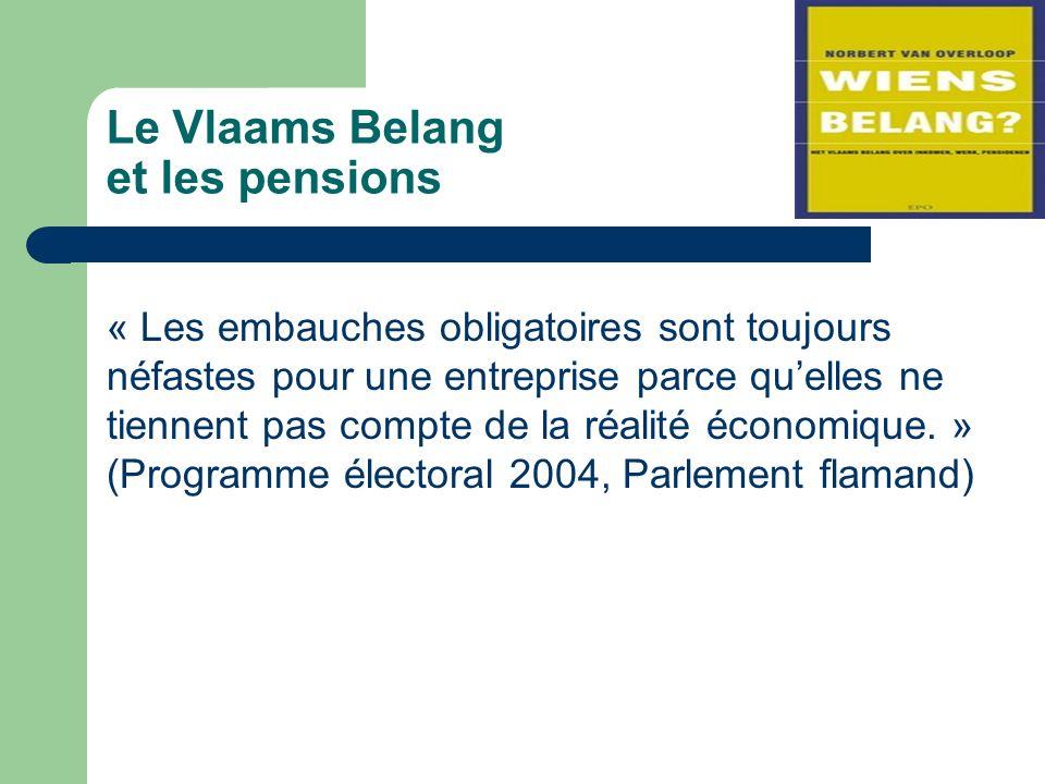 Le Vlaams Belang et les pensions « Les embauches obligatoires sont toujours néfastes pour une entreprise parce quelles ne tiennent pas compte de la réalité économique.
