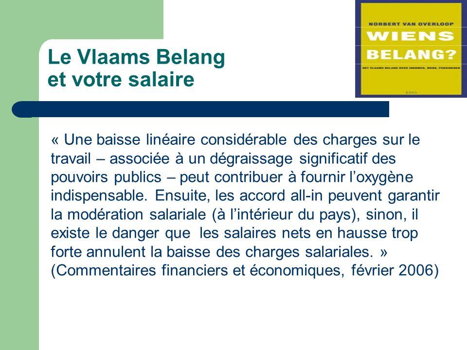 Le Vlaams Belang et votre salaire « Une baisse linéaire considérable des charges sur le travail – associée à un dégraissage significatif des pouvoirs publics – peut contribuer à fournir loxygène indispensable.