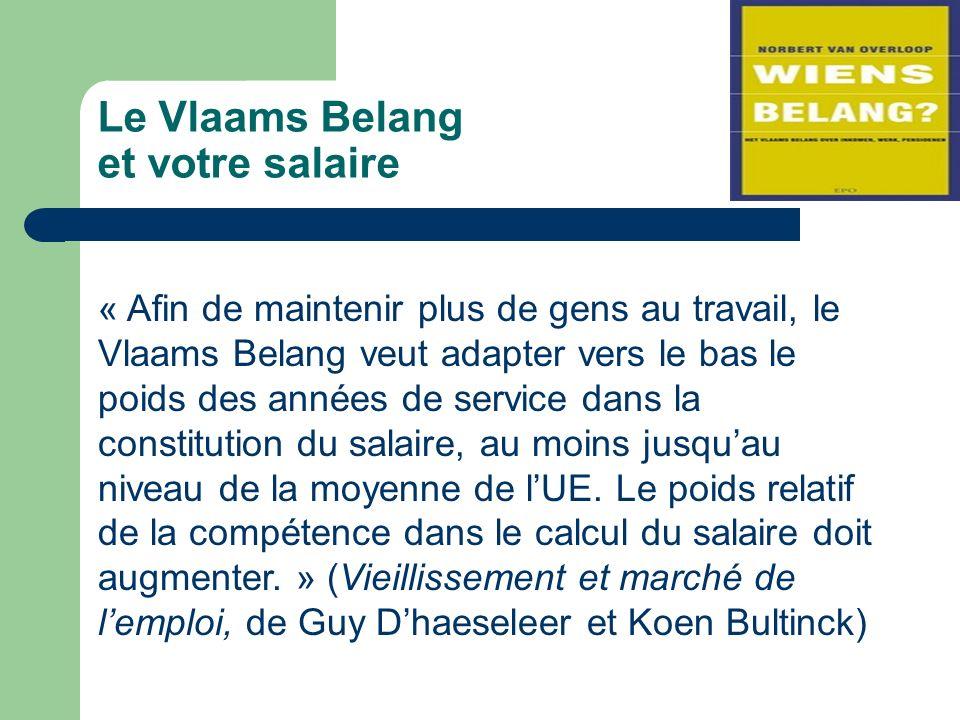 Le Vlaams Belang et votre salaire « Afin de maintenir plus de gens au travail, le Vlaams Belang veut adapter vers le bas le poids des années de service dans la constitution du salaire, au moins jusquau niveau de la moyenne de lUE.