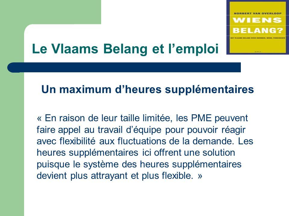 Le Vlaams Belang et lemploi Un maximum dheures supplémentaires « En raison de leur taille limitée, les PME peuvent faire appel au travail déquipe pour pouvoir réagir avec flexibilité aux fluctuations de la demande.