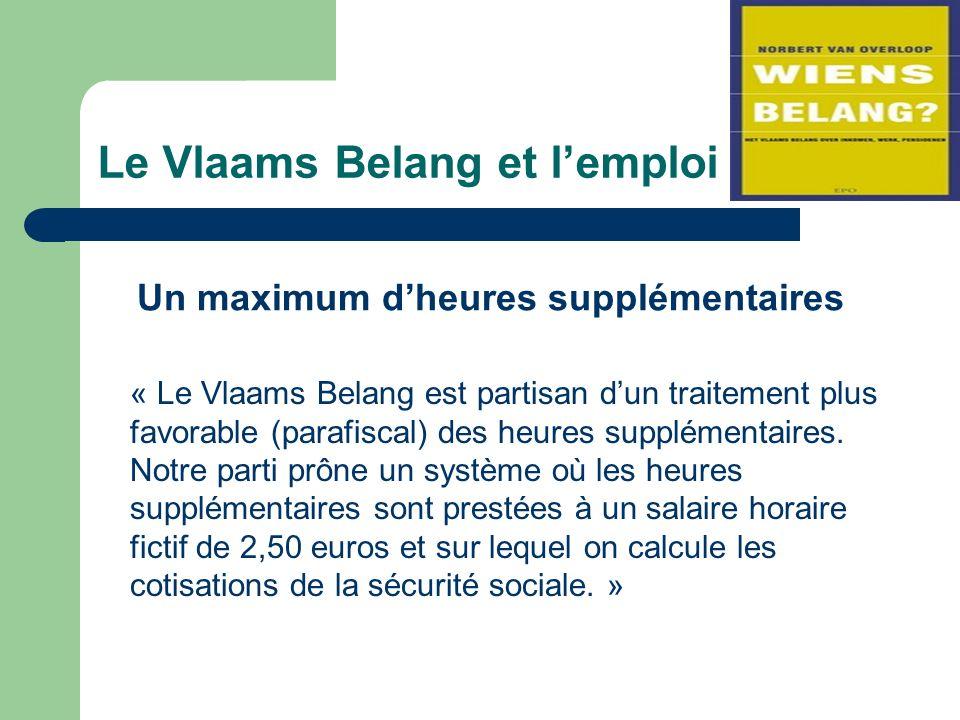 Le Vlaams Belang et lemploi Un maximum dheures supplémentaires « Le Vlaams Belang est partisan dun traitement plus favorable (parafiscal) des heures supplémentaires.