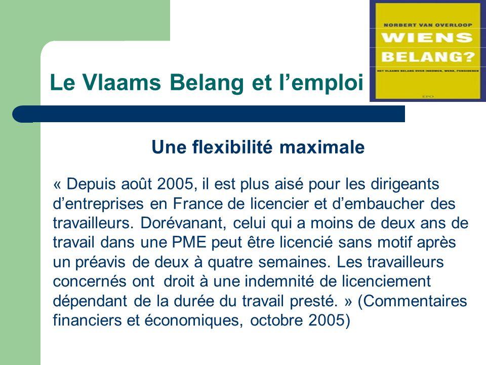 Le Vlaams Belang et lemploi Une flexibilité maximale « Depuis août 2005, il est plus aisé pour les dirigeants dentreprises en France de licencier et dembaucher des travailleurs.