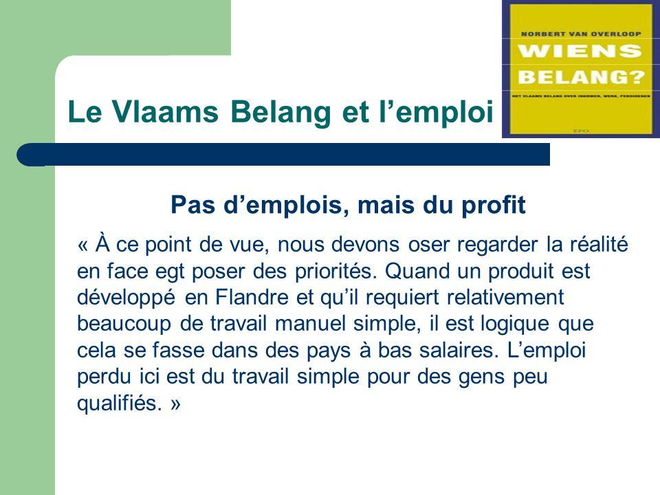 Le Vlaams Belang et lemploi Pas demplois, mais du profit « À ce point de vue, nous devons oser regarder la réalité en face egt poser des priorités.