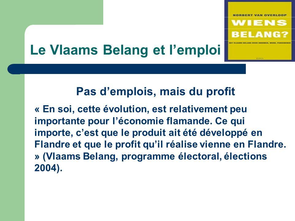 Le Vlaams Belang et lemploi Pas demplois, mais du profit « En soi, cette évolution, est relativement peu importante pour léconomie flamande.