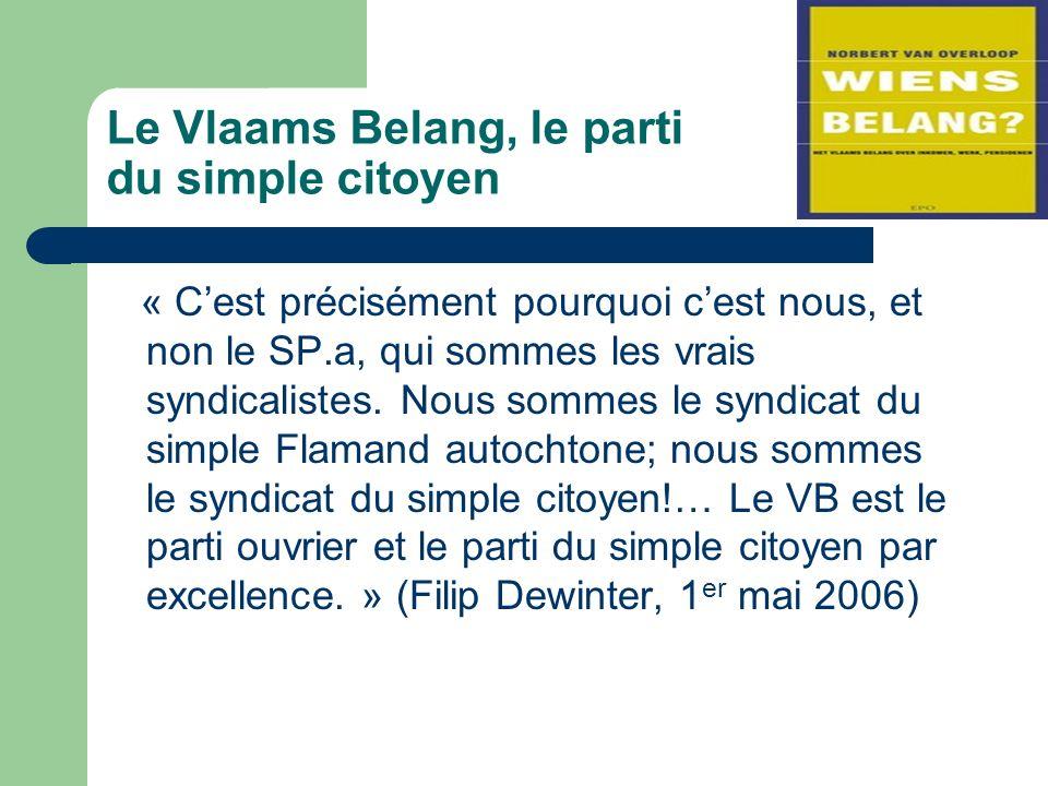 Le Vlaams Belang, le parti du simple citoyen « Cest précisément pourquoi cest nous, et non le SP.a, qui sommes les vrais syndicalistes.