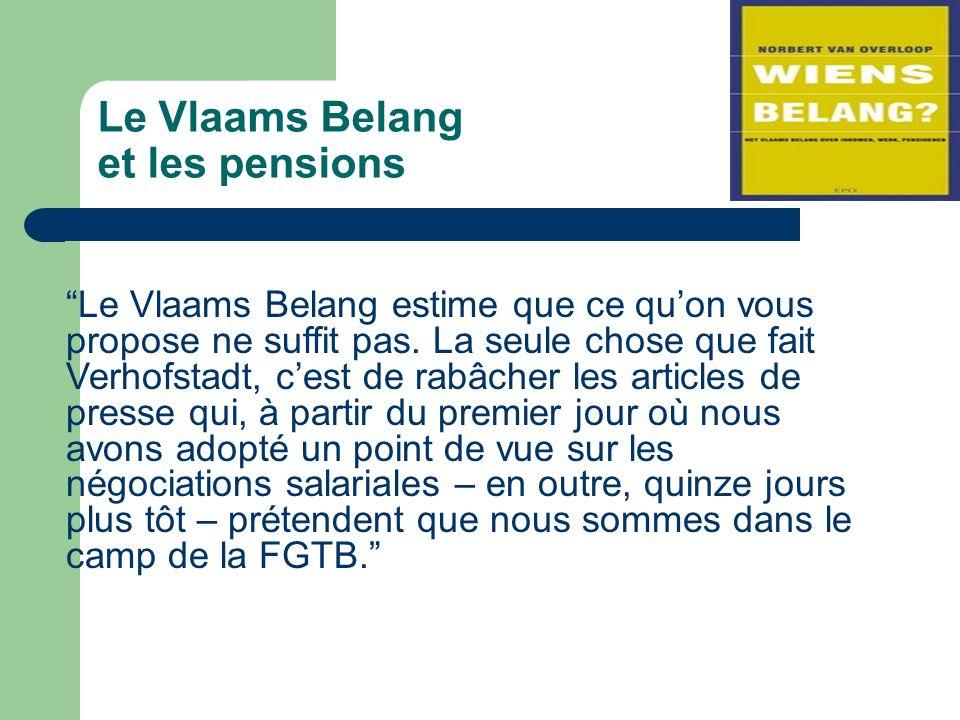 Le Vlaams Belang et les pensions Le Vlaams Belang estime que ce quon vous propose ne suffit pas.