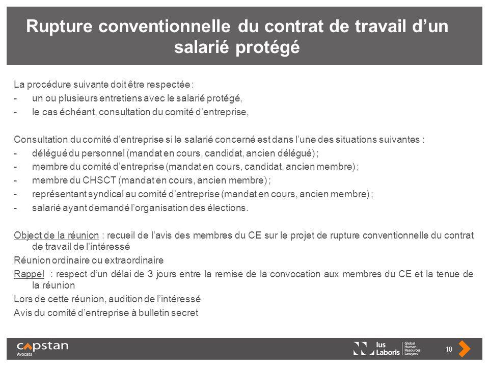 Rupture conventionnelle du contrat de travail dun salarié protégé La procédure suivante doit être respectée : -un ou plusieurs entretiens avec le sala