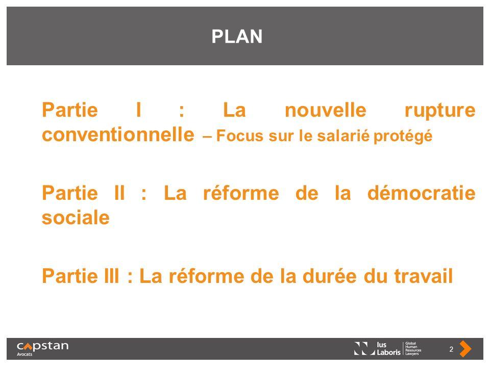 PLAN Partie I : La nouvelle rupture conventionnelle – Focus sur le salarié protégé Partie II : La réforme de la démocratie sociale Partie III : La réf