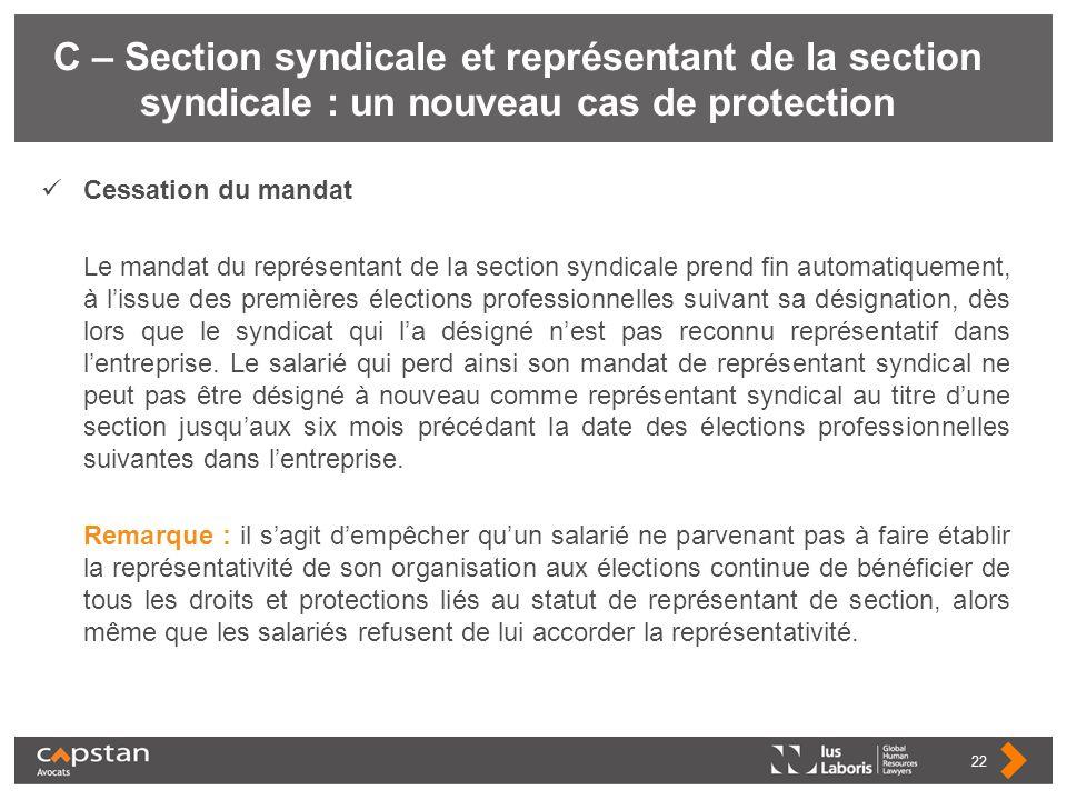 C – Section syndicale et représentant de la section syndicale : un nouveau cas de protection Cessation du mandat Le mandat du représentant de la secti