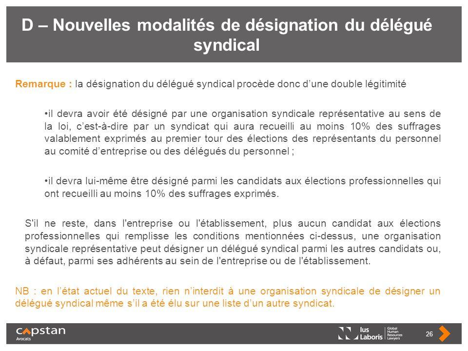 D – Nouvelles modalités de désignation du délégué syndical Remarque : la désignation du délégué syndical procède donc dune double légitimité il devra
