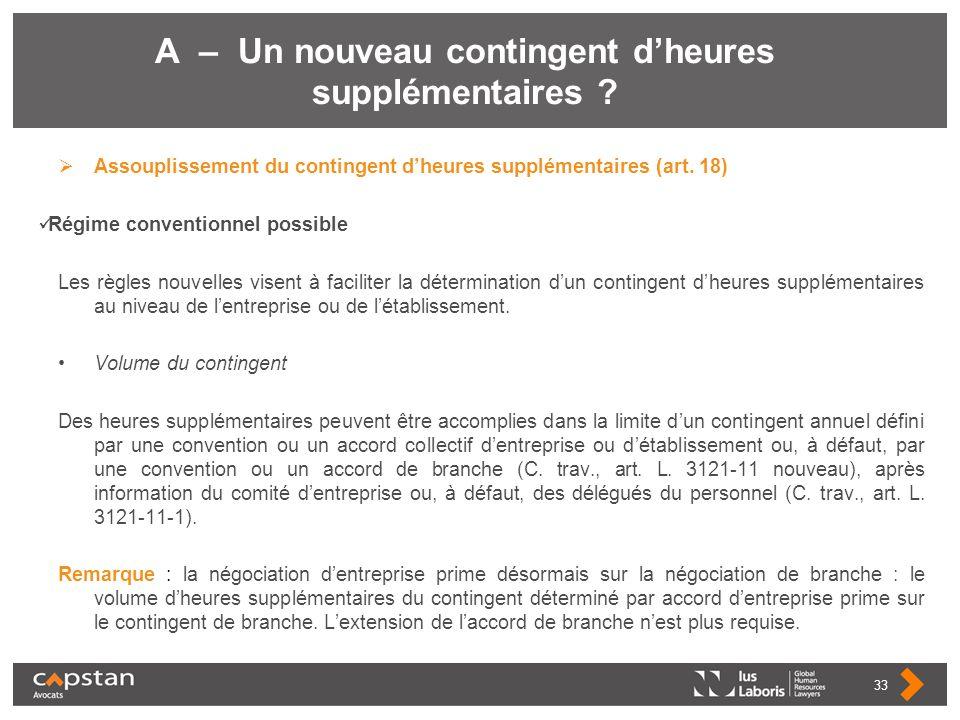 A – Un nouveau contingent dheures supplémentaires ? Assouplissement du contingent dheures supplémentaires (art. 18) Régime conventionnel possible Les