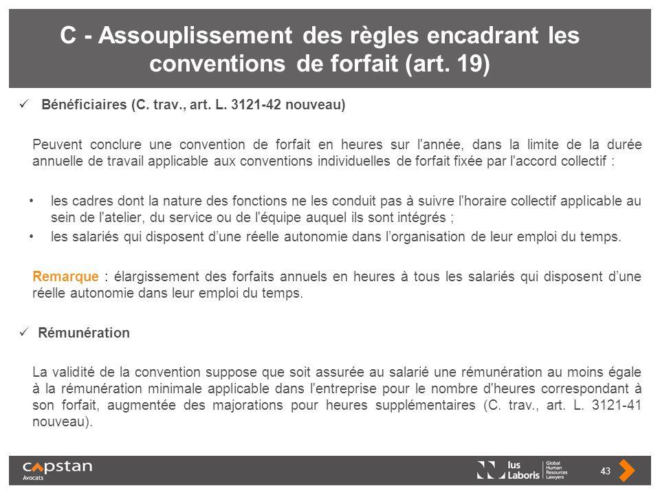 C - Assouplissement des règles encadrant les conventions de forfait (art. 19) Bénéficiaires (C. trav., art. L. 3121-42 nouveau) Peuvent conclure une c