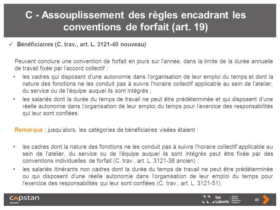 C - Assouplissement des règles encadrant les conventions de forfait (art. 19) Bénéficiaires (C. trav., art. L. 3121-40 nouveau) Peuvent conclure une c