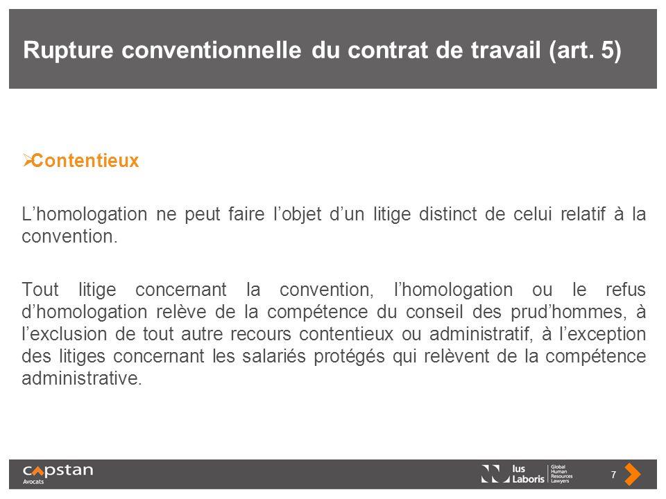 Rupture conventionnelle du contrat de travail (art. 5) Contentieux Lhomologation ne peut faire lobjet dun litige distinct de celui relatif à la conven