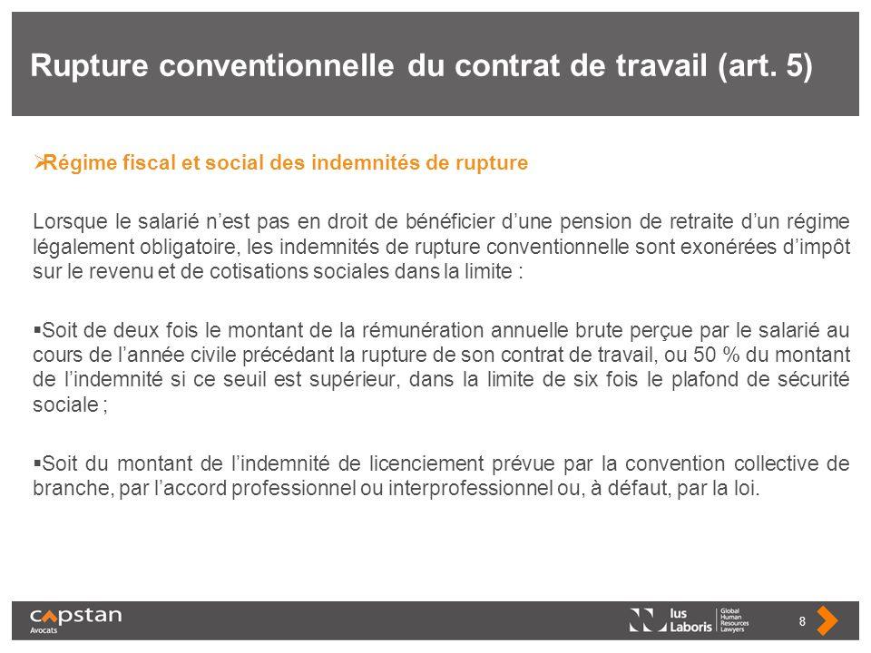 Rupture conventionnelle du contrat de travail (art. 5) Régime fiscal et social des indemnités de rupture Lorsque le salarié nest pas en droit de bénéf