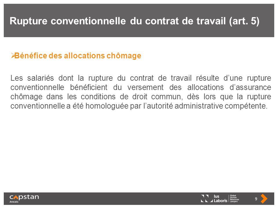 Rupture conventionnelle du contrat de travail (art. 5) Bénéfice des allocations chômage Les salariés dont la rupture du contrat de travail résulte dun