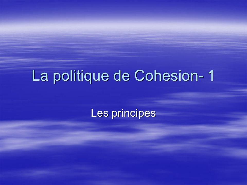 La politique de Cohesion- 1 Les principes