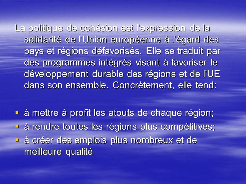 La politique de cohésion est lexpression de la solidarité de lUnion européenne à légard des pays et régions défavorisés.