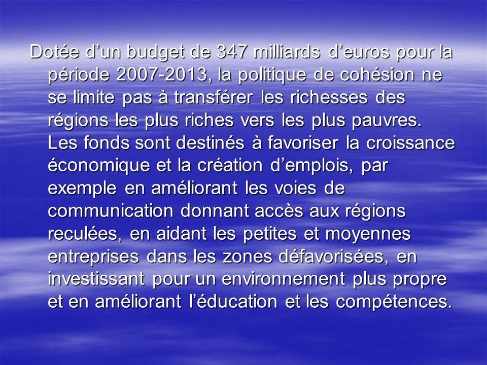 Dotée dun budget de 347 milliards deuros pour la période 2007-2013, la politique de cohésion ne se limite pas à transférer les richesses des régions les plus riches vers les plus pauvres.