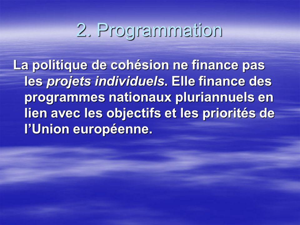 2. Programmation La politique de cohésion ne finance pas les projets individuels.