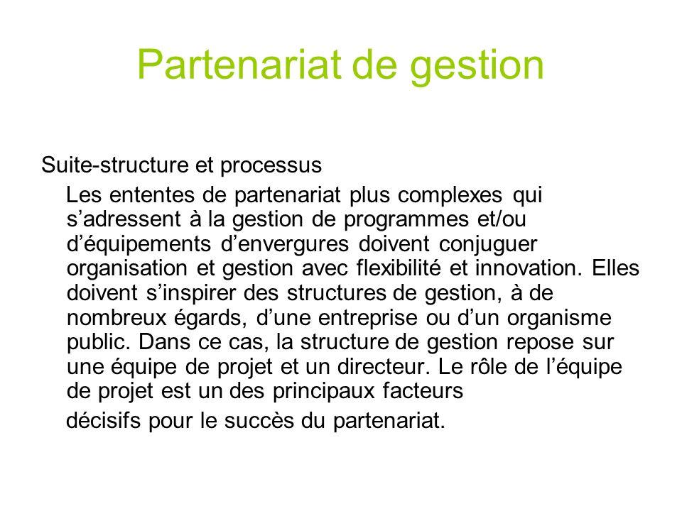 Partenariat de gestion Suite-structure et processus Les ententes de partenariat plus complexes qui sadressent à la gestion de programmes et/ou déquipe