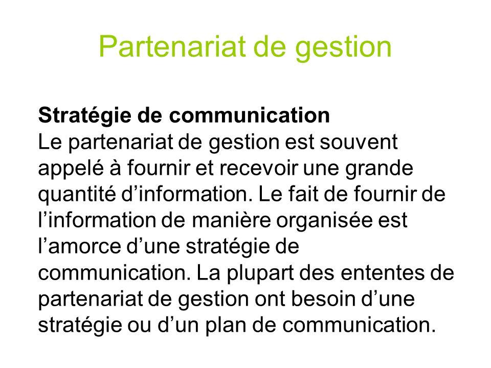 Partenariat de gestion Stratégie de communication Le partenariat de gestion est souvent appelé à fournir et recevoir une grande quantité dinformation.