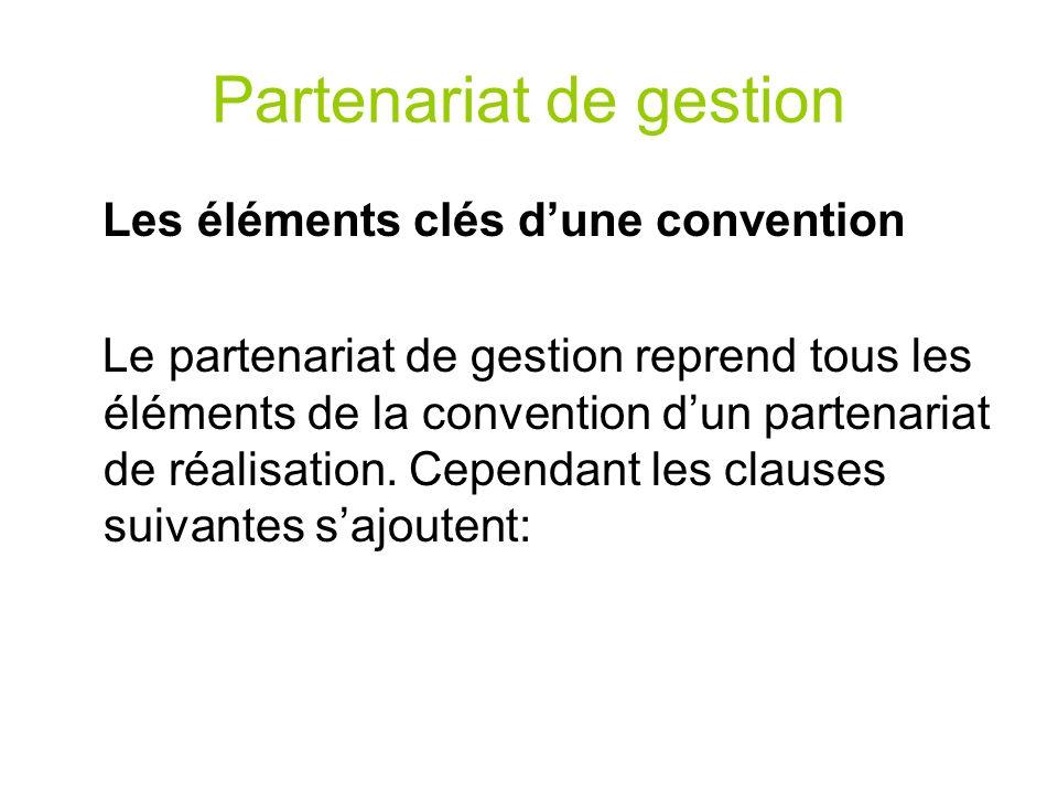 Partenariat de gestion Les éléments clés dune convention Le partenariat de gestion reprend tous les éléments de la convention dun partenariat de réali