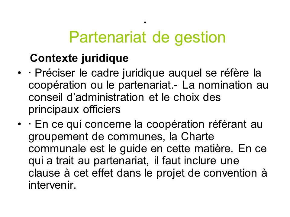 . Partenariat de gestion Contexte juridique · Préciser le cadre juridique auquel se réfère la coopération ou le partenariat.- La nomination au conseil