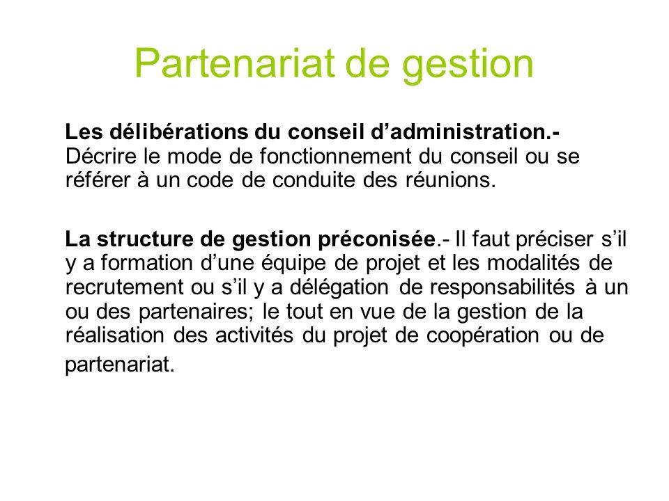 Partenariat de gestion Les délibérations du conseil dadministration.- Décrire le mode de fonctionnement du conseil ou se référer à un code de conduite