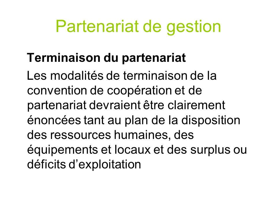 Partenariat de gestion Terminaison du partenariat Les modalités de terminaison de la convention de coopération et de partenariat devraient être claire