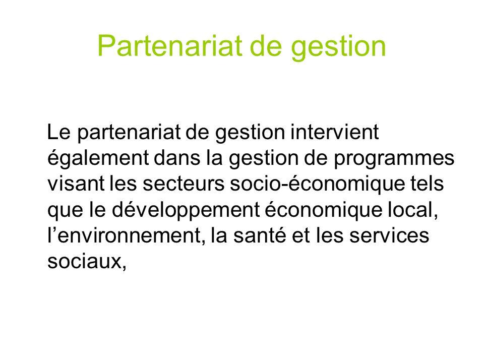 Partenariat de gestion Le partenariat de gestion intervient également dans la gestion de programmes visant les secteurs socio-économique tels que le d