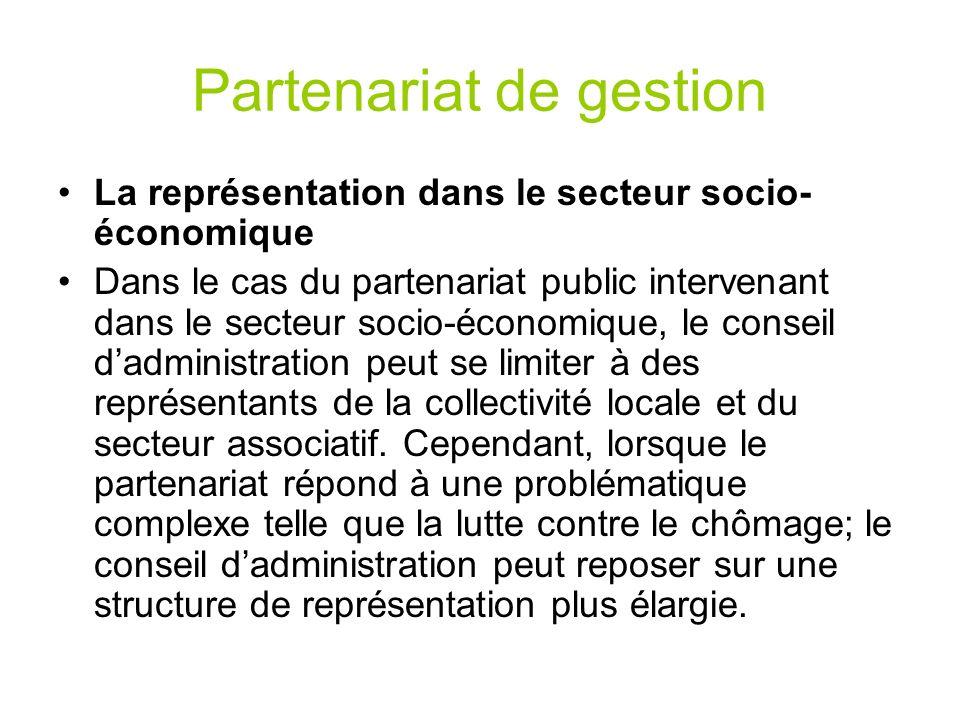 Partenariat de gestion La représentation dans le secteur socio- économique Dans le cas du partenariat public intervenant dans le secteur socio-économi