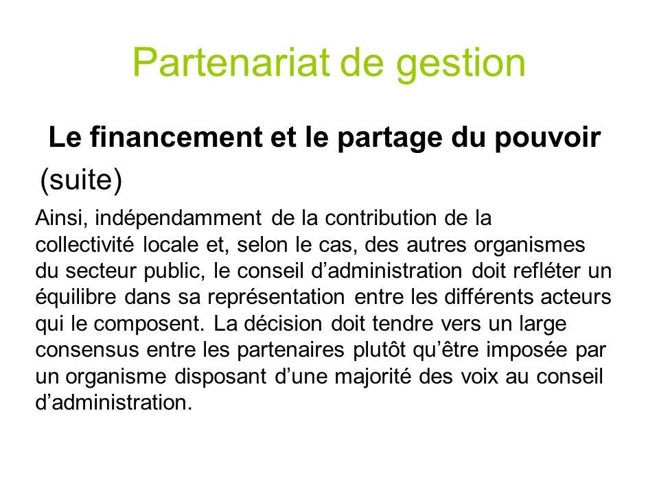Partenariat de gestion Le financement et le partage du pouvoir (suite) Ainsi, indépendamment de la contribution de la collectivité locale et, selon le