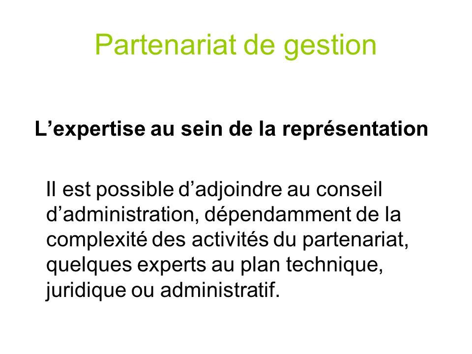 Partenariat de gestion Lexpertise au sein de la représentation Il est possible dadjoindre au conseil dadministration, dépendamment de la complexité de