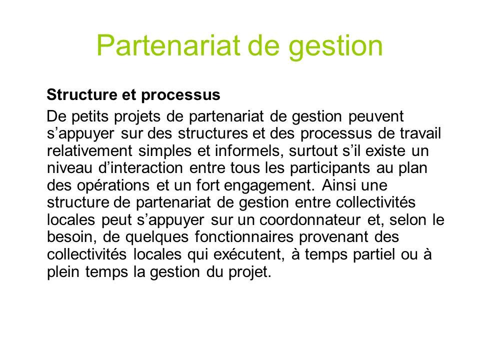 Partenariat de gestion Structure et processus De petits projets de partenariat de gestion peuvent sappuyer sur des structures et des processus de trav