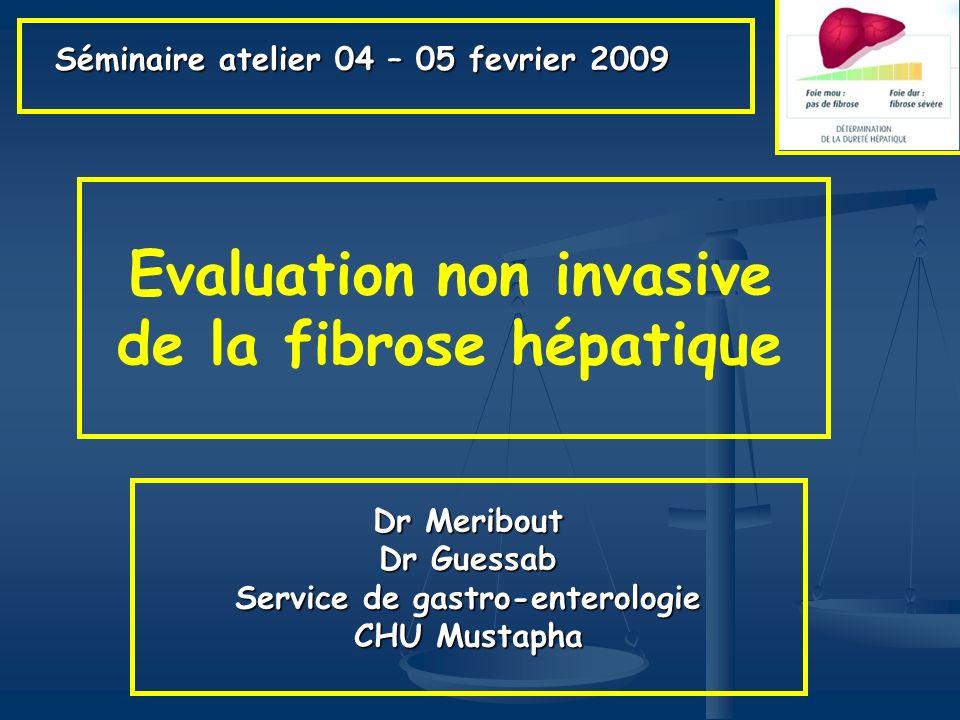 Evaluation non invasive de la fibrose hépatique Dr Meribout Dr Guessab Service de gastro-enterologie CHU Mustapha Séminaire atelier 04 – 05 fevrier 20