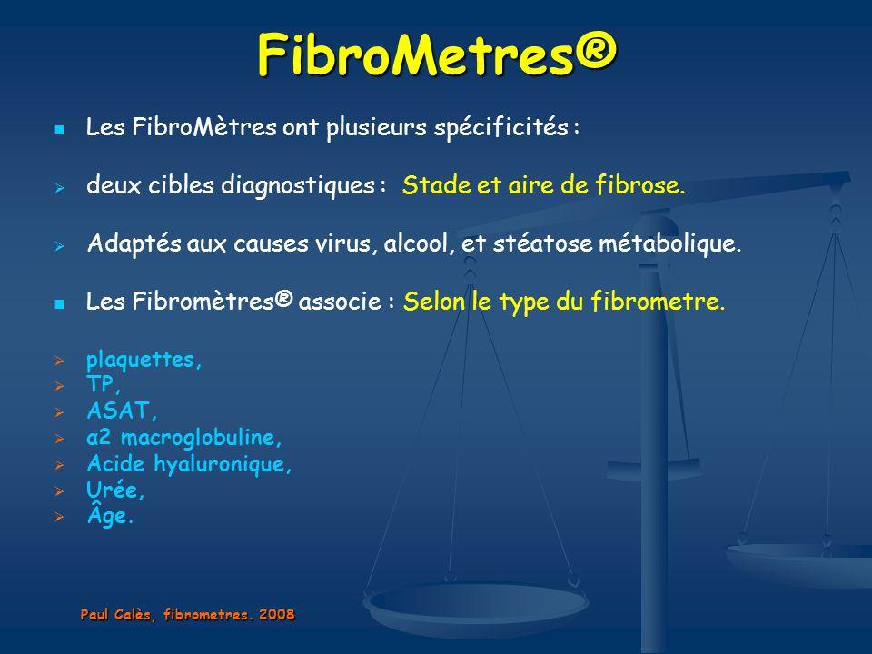 FibroMetres® Les FibroMètres ont plusieurs spécificités : deux cibles diagnostiques : Stade et aire de fibrose. Adaptés aux causes virus, alcool, et s