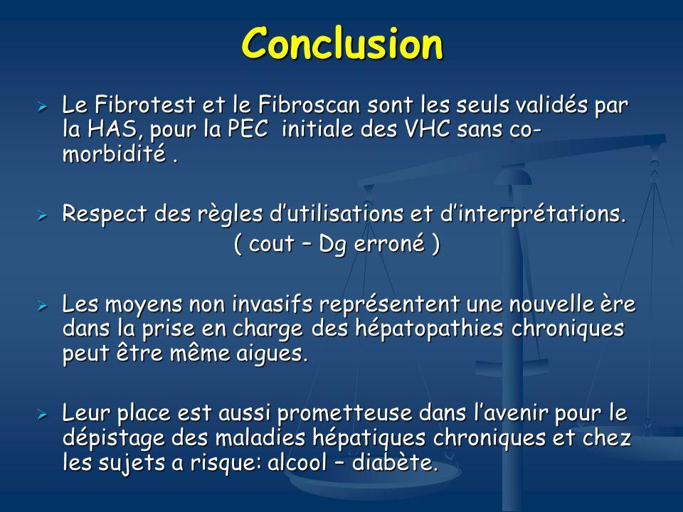 Conclusion Le Fibrotest et le Fibroscan sont les seuls validés par la HAS, pour la PEC initiale des VHC sans co- morbidité. Le Fibrotest et le Fibrosc