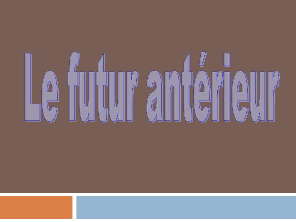 Formation auxiliaire Participe passé Avoir Jaurai Tu auras Il/elle aura Nous aurons Vous aurez Ils/elles auront -er = é -ir = i -re = u