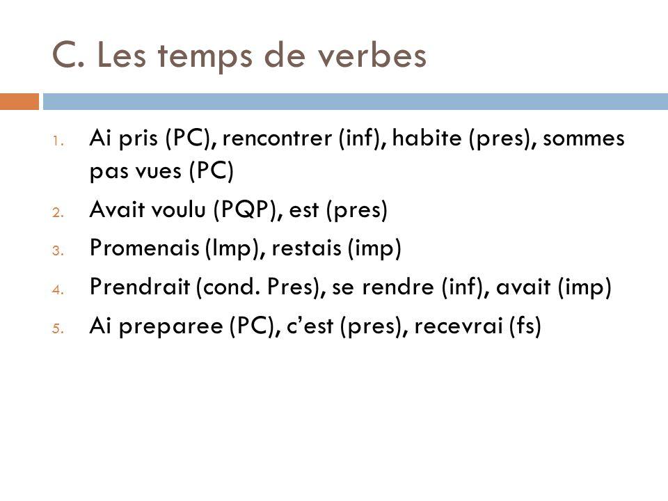 C. Les temps de verbes 1. Ai pris (PC), rencontrer (inf), habite (pres), sommes pas vues (PC) 2. Avait voulu (PQP), est (pres) 3. Promenais (Imp), res