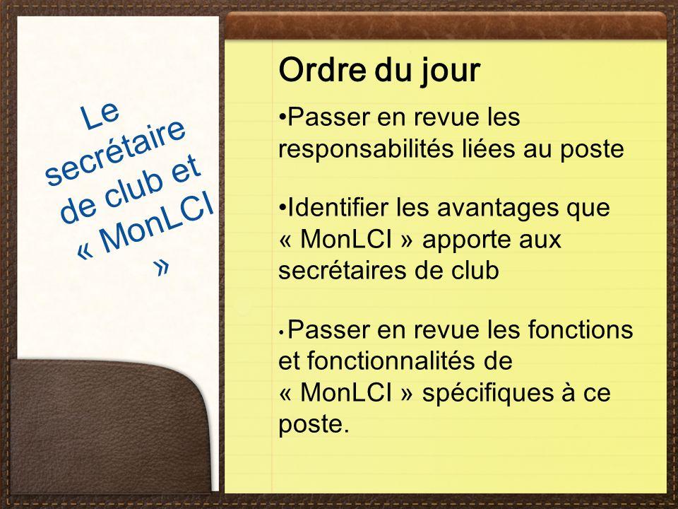 Ordre du jour Passer en revue les responsabilités liées au poste Identifier les avantages que « MonLCI » apporte aux secrétaires de club Passer en revue les fonctions et fonctionnalités de « MonLCI » spécifiques à ce poste.