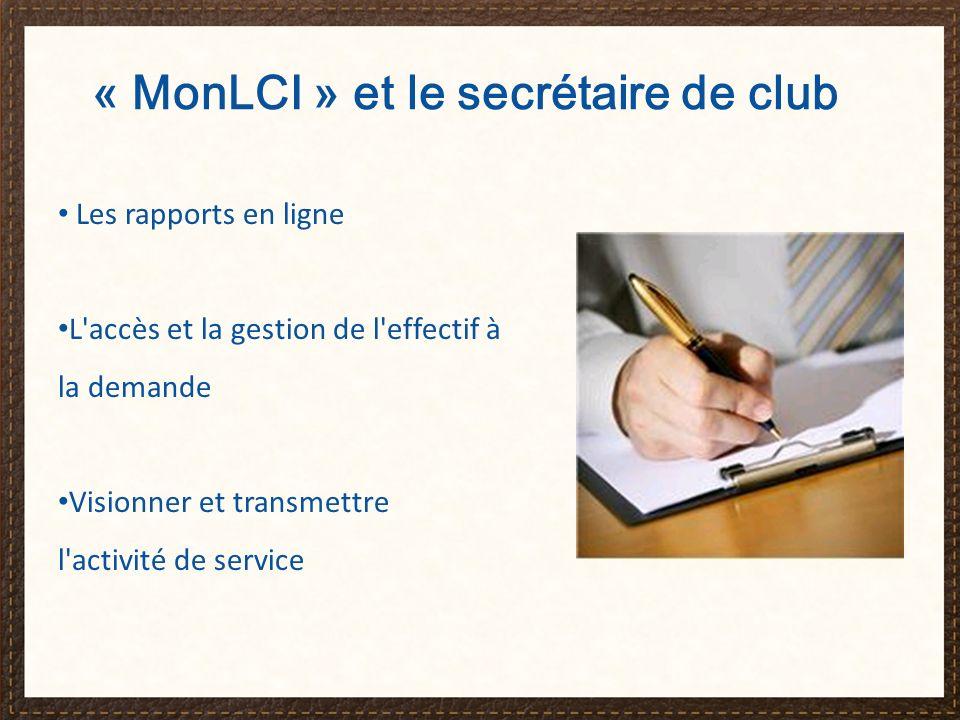 « MonLCI » et le secrétaire de club Les rapports en ligne L accès et la gestion de l effectif à la demande Visionner et transmettre l activité de service