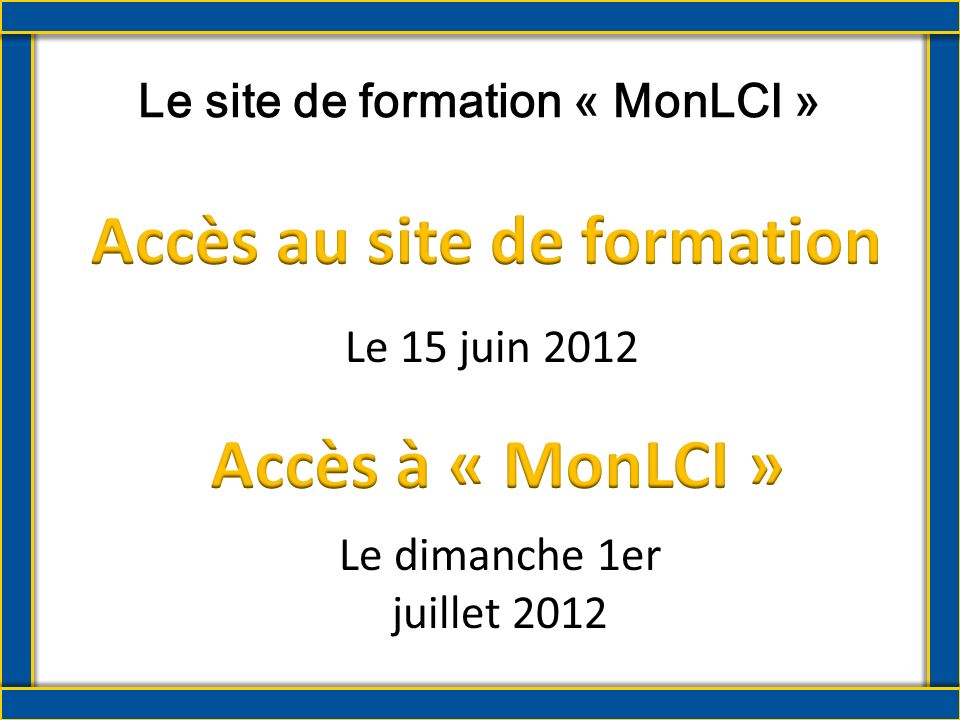 Avant-première de « MonLCI » Site de formation Accès et connexion à « MonLCI » Vue d ensemble du site Fonctions des données de l effectif Ajouter, enlever, modifier les membres Créer une unité familiale Accéder aux rapports Les plus de « MonLCI »