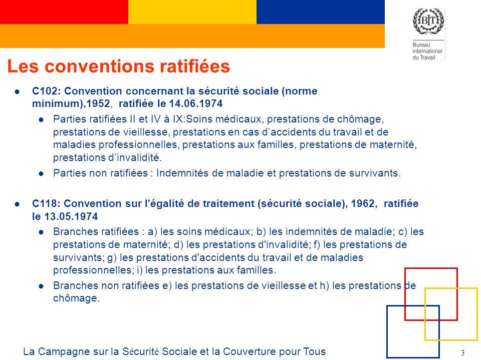 3 La Campagne sur la S é curit é Sociale et la Couverture pour Tous Les conventions ratifiées C102: Convention concernant la sécurité sociale (norme m