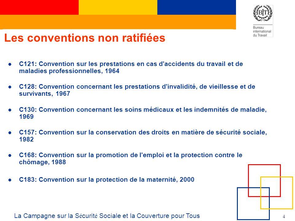 4 La Campagne sur la S é curit é Sociale et la Couverture pour Tous Les conventions non ratifiées C121: Convention sur les prestations en cas d'accide