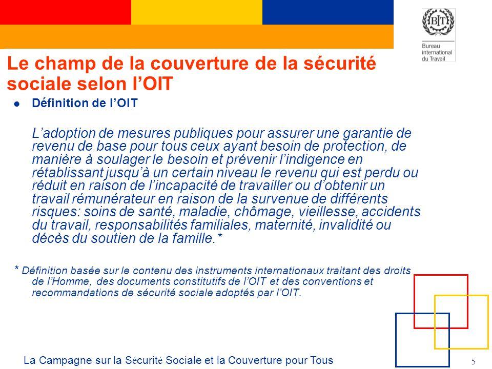 5 La Campagne sur la S é curit é Sociale et la Couverture pour Tous Le champ de la couverture de la sécurité sociale selon lOIT Définition de lOIT Lad