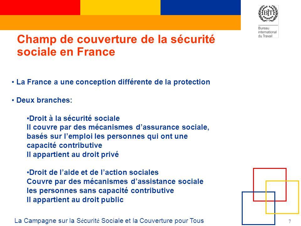 7 La Campagne sur la S é curit é Sociale et la Couverture pour Tous Champ de couverture de la sécurité sociale en France La France a une conception di