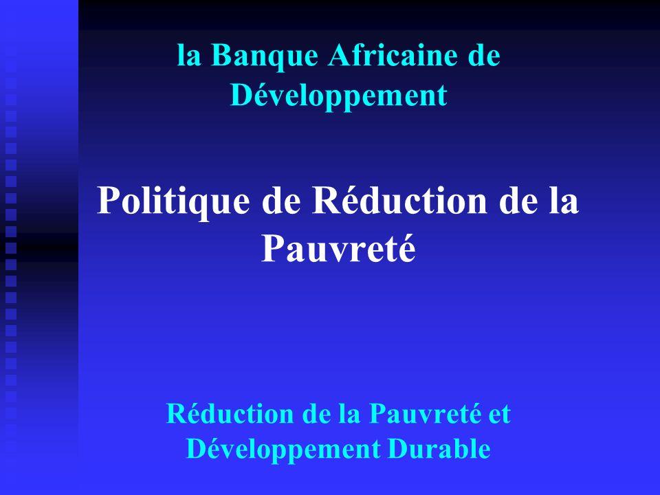 la Banque Africaine de Développement Politique de Réduction de la Pauvreté Réduction de la Pauvreté et Développement Durable